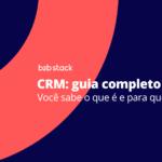 CRM: o que é e para que serve