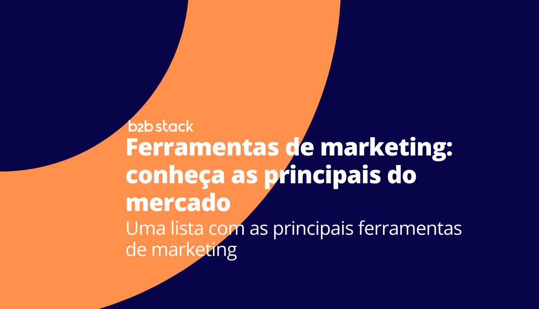 Conheça as principais ferramentas de marketing