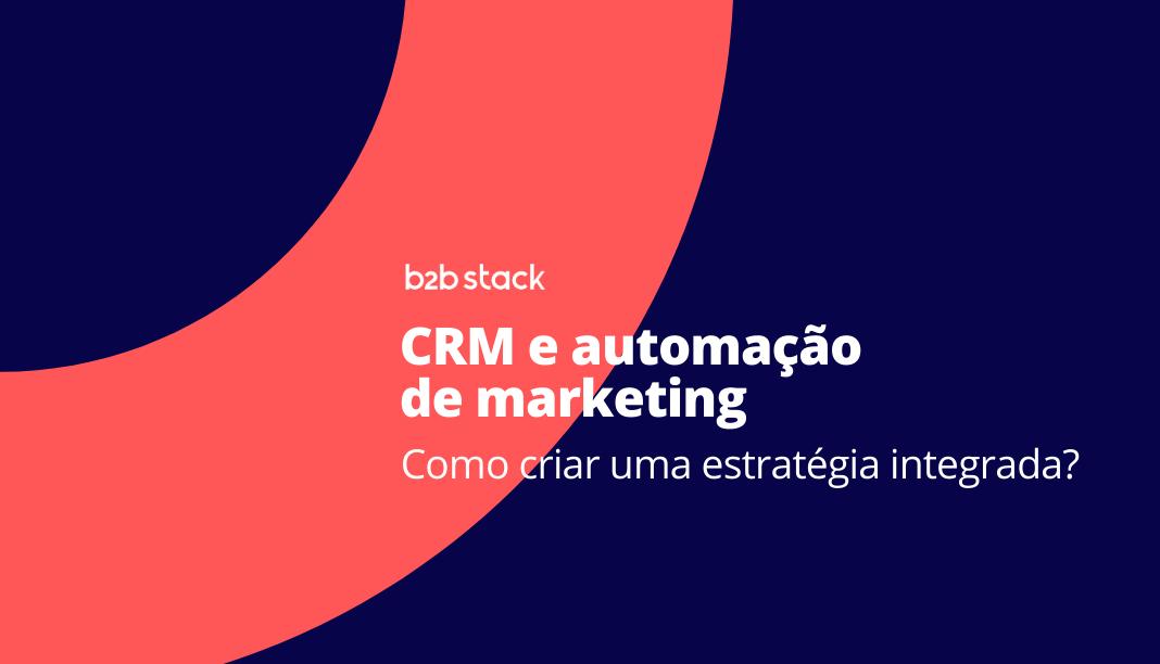 Como criar uma estratégia de CRM e automação de marketing